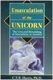 9780892540280: Emasculation of the Unicorn: The Loss and Rebuilding of Masculinity in America