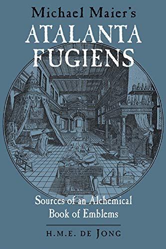 Michael Maier's Atalanta Fugiens: Sources of an Alchemical Book of Emblems: H. M. E. de Jong