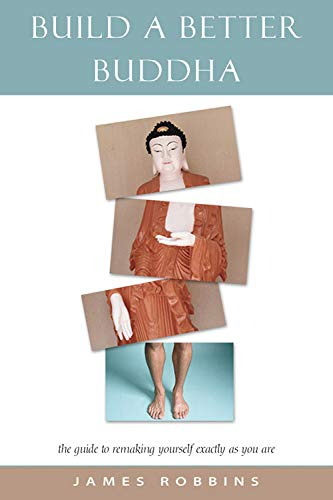 9780892540655: Build a Better Buddha: The Guide to Remaking Yourself Exactly As You Are