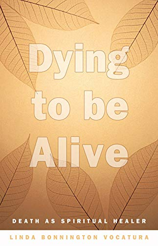9780892541140: Dying To Be Alive: Death As Spiritual Healer