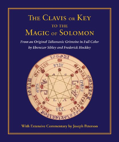 9780892541591: The Clavis or Key to the Magic of Solomon: From an Original Talismanic Grimoire in Full Color by Ebenezer Sibley and Frederick Hockley