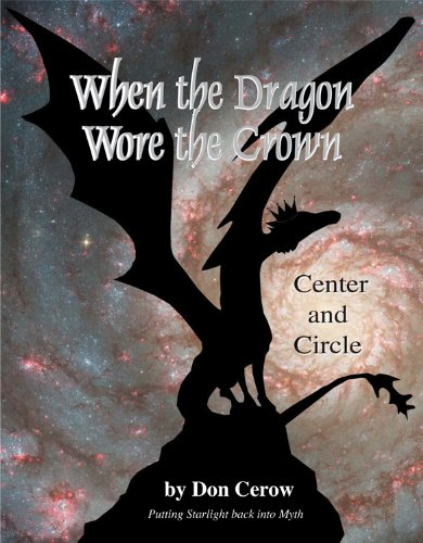 When the Dragon Wore the Crown-Center and Circle: Putting Starlight Back Into Myth: Cerow, Don