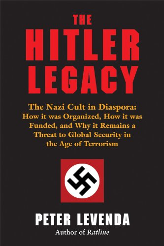 9780892542109: The Hitler Legacy: The Nazi Cult in Diaspora: How It Was Organized, How It Was Funded, and Why It Remains a Threat to Global Security in