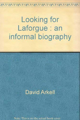 Looking for Laforgue: An informal biography: Arkell, David