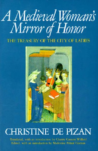 A Medieval Woman's Mirror of Honor: The Treasury of the City of Ladies: Christine de Pisan, ...