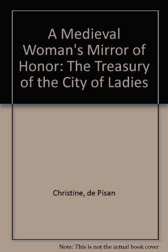 A Medieval Woman's Mirror of Honor: The: De Pisan, Christine