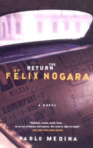 The Return of Felix Nogara: A Novel: Medina, Pablo
