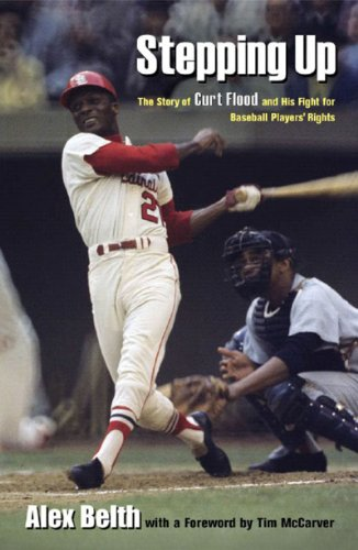 Stepping Up: The Story of All-Star Curt Flood and His Fight for Baseball Players' Rights (0892553219) by Alex Belth; Tim McCarver