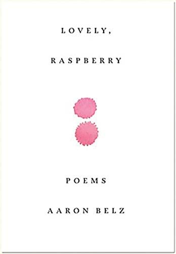 Lovely, Raspberry: Poems: Aaron Belz