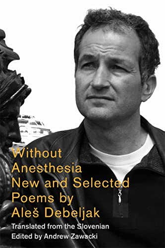 Without Anesthesia: New and Selected Poems: Debeljak, Ales