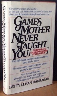 9780892560196: Games Mother Never Taught You: Corporate Gamesmanship for Women