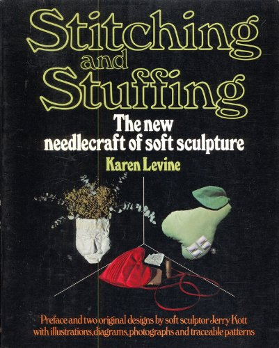 9780892560202: Stitching and Stuffing: The new needlecraft of soft sculpture