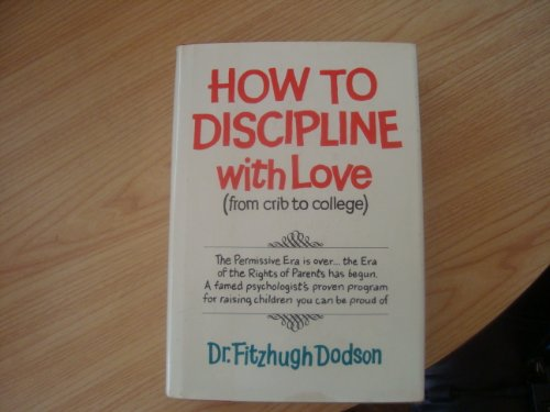 9780892560233: How to Discipline, With Love: From Crib to College