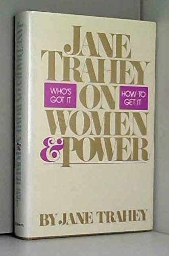 9780892560295: Jane Trahey on women and power: Who's got it? How to get it?