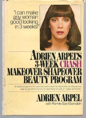 Adrien Arpel's Three Week CRASH Makeover/Shapeover Beauty Program (0892560339) by Adrien Arpel; Ronnie Sue Ebenstein
