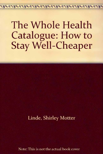 9780892560356: The Whole Health Catalogue: How to Stay Well-Cheaper