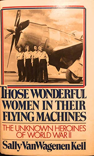 9780892560660: Those Wonderful Women in Their Flying Machines: The Unknown Heroines of World War II