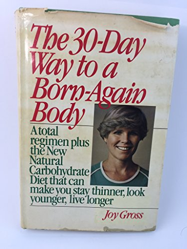 9780892560677: The 30-day way to a born-again body: A total regimen plus the new natural carbohydrate diet that can make you stay thinner, look younger, live longer