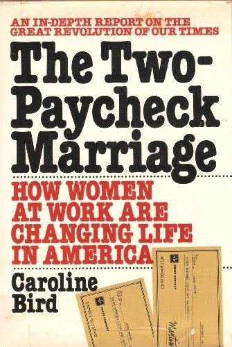 Two-paycheck marriage, The: How women at work are changing life in America: An in-depth report on...