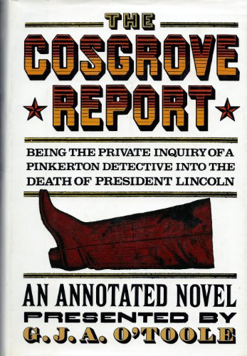 THE COSGROVE REPORT. The Private Enquiry of a Pinkerton Detective into the Murder of President Li...