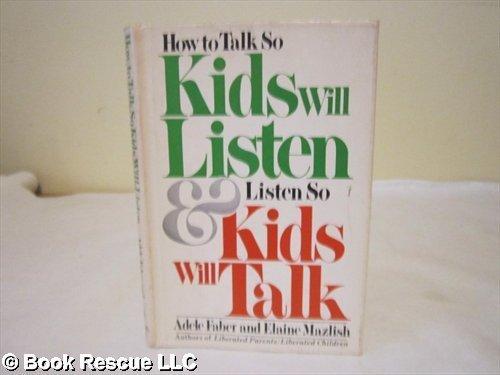 How to Talk So Kids Will Listen: Adele Faber, Elaine