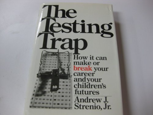 9780892561469: The Testing Trap: How It Can Make or Break Your Career and Your Children's Futures