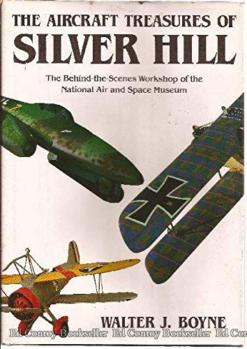 The Aircraft Treasures of Silver Hill: The Behind-the-Scenes Workshop of Our Nation's Air ...