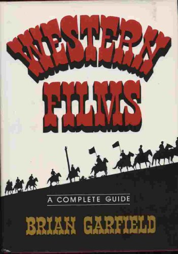 Western films: A complete guide: Garfield, Brian
