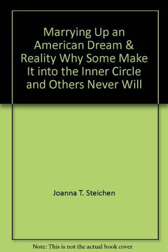 Marrying up: An American dream--and reality: Joanna T Steichen