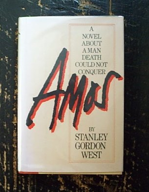Amos: A Novel About a Man Death Could Not Conquer: West, Stanley Gordon