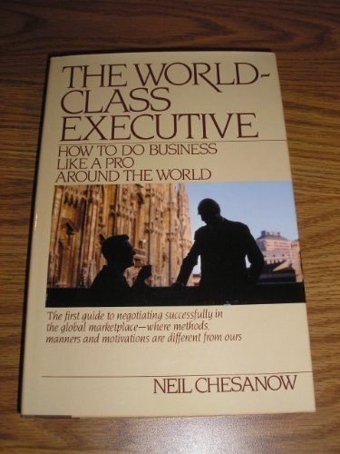 The World-Class Executive: How to Do Business Like a Pro Around the World (0892562587) by Chesanow, Neil