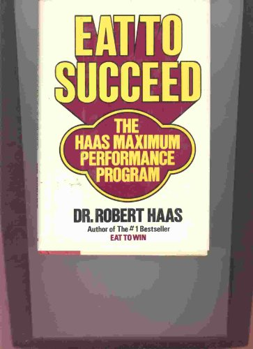 9780892562930: Eat to Succeed: The Haas Maximum Performance Program