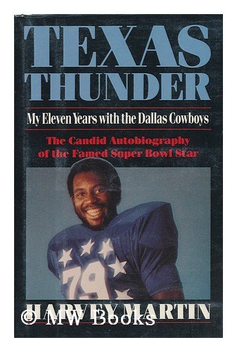 Texas Thunder: My Eleven Years with the Dallas Cowboys: Martin, Harvey