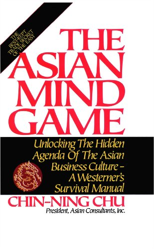 Asian Mind Game Unlocking the Hidden Agenda of the Asian Business Culture