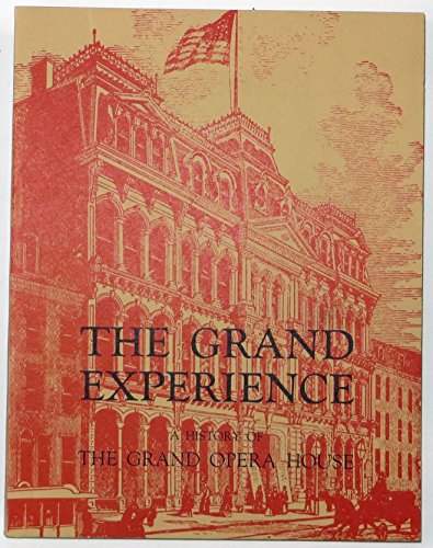 9780892570126: The grand experience: A drama in five acts, containing a description of Wilmington's Grand Opera House & Masonic Temple, a Victorian building in the ... Delaware community for more than a century
