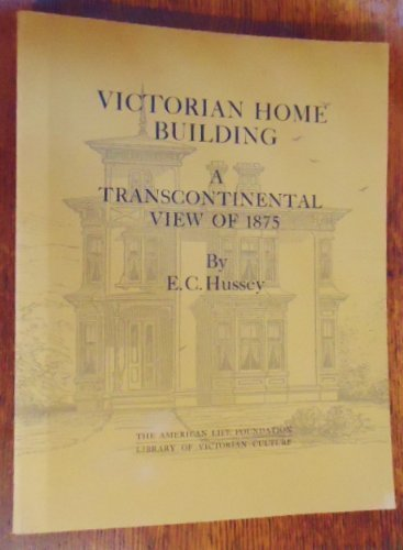 9780892570164: Victorian Home Building: A Transcontinental View of 1875 (Library of Victorian culture)