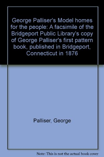 9780892570461: George Palliser's Model homes for the people: A facsimile of the Bridgeport Public Library's copy of George Palliser's first pattern book, published in Bridgeport, Connecticut in 1876