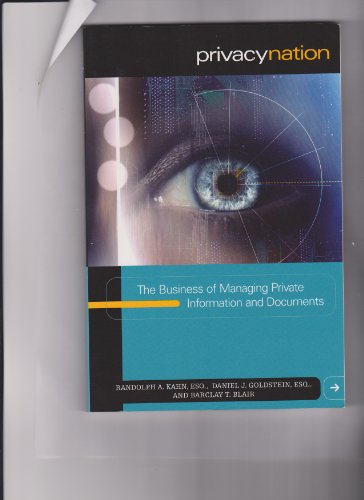 Privacy Nation: The Business of Managing Private Information and Documents: Randolph A. Kahn, ...