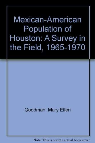 Mexican-American Population of Houston: A Survey in the Field, 1965-1970: Goodman, Mary Ellen