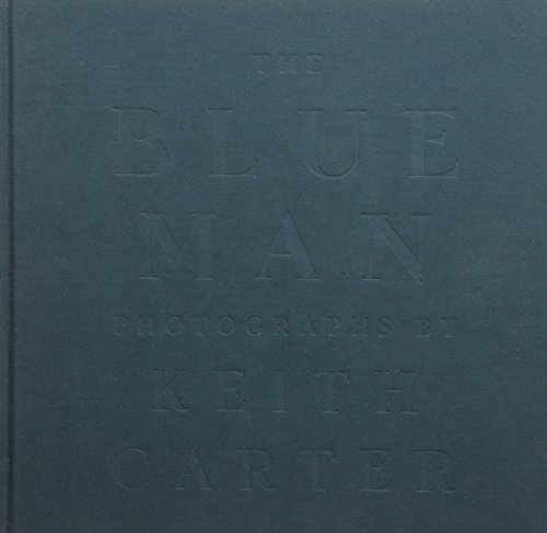 The Blue Man: Photographs by Keith Carter: CARTE, KEITH AND ANNE W. TUCKER