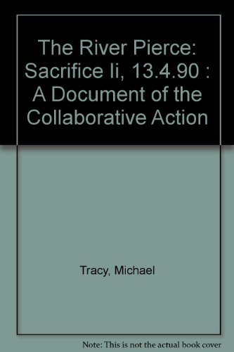 The River Pierce: Sacrifice II, 13.4.90: A Document of the Collaborative Action: Tracy, Michael;...