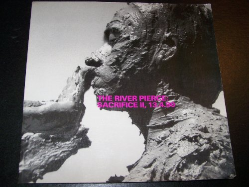 The River Pierce Sacrifice Ii, 13.4.90 : A Document of the Collaborative Action: Tracy, Michael & ...