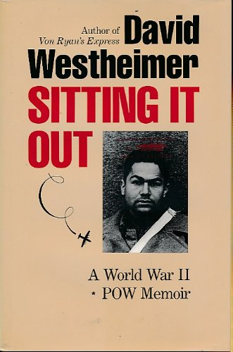 Sitting It Out: A World War II POW Memoir: Westheimer, David