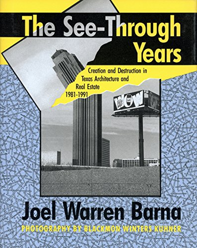 9780892633166: The See-Through Years: Creation and Destruction in Texas Architecture and Real Estate, 1981-1991