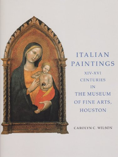 Italian Paintings, XIV-XVI Centuries, in the Museum of Fine Arts, Houton, Rice University ...
