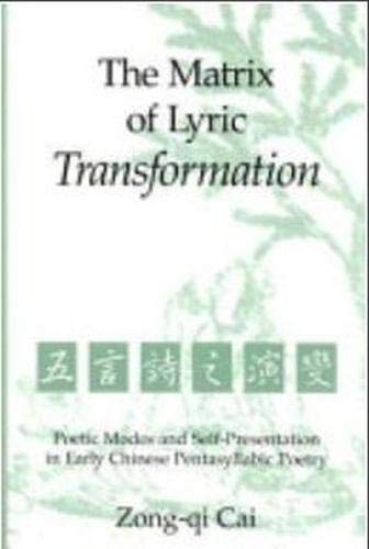 The Matrix of Lyric Transformation: Poetic Modes and Self-Presentation in Early Chinese ...