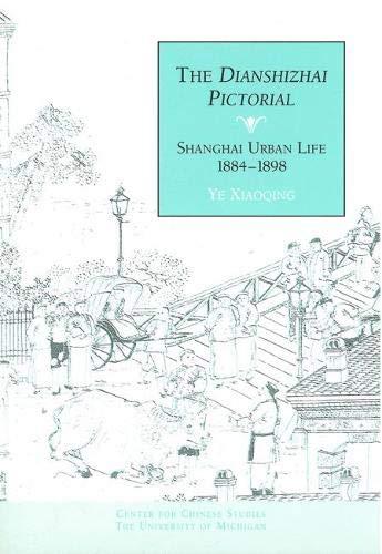The Dianshizhai Pictorial: Shanghai Urban Life: 1884-1898 (Paperback): Xiaoqing Ye