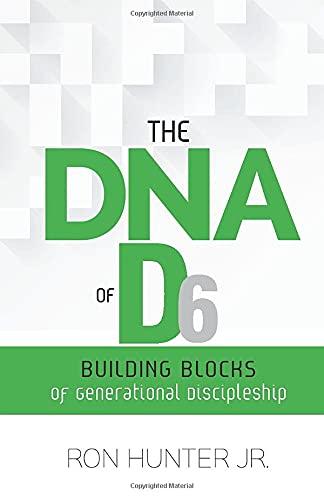 The DNA of D6: Building Blocks of Generational Discipleship: Hunter, Ron, Jr.