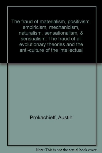 9780892663033: The fraud of materialism, positivism, empiricism, mechanicism, naturalism, sensationalism, & sensualism: The fraud of all evolutionary theories and the anti-culture of the intellectual