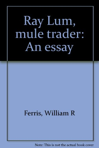 Ray Lum, mule trader: An essay (9780892670031) by William R Ferris